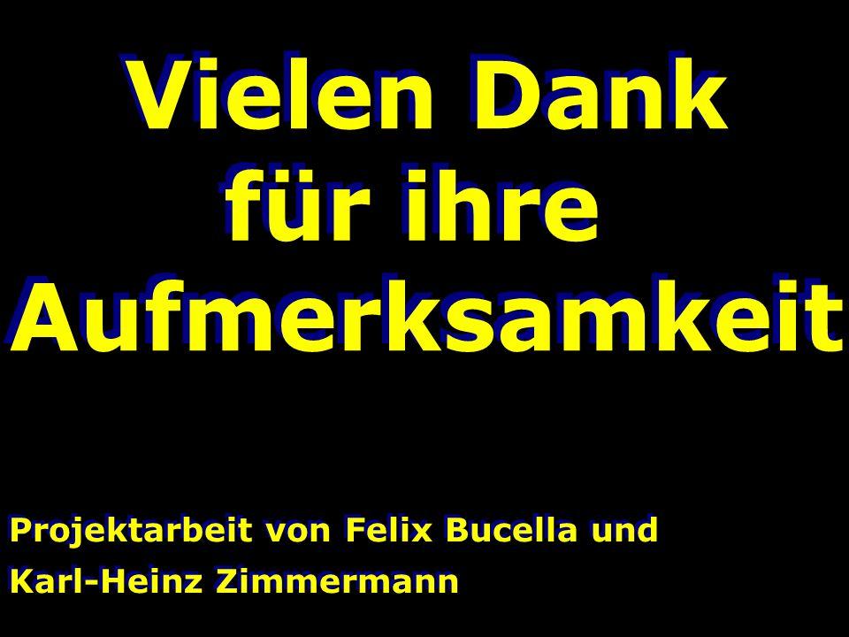 Projektarbeit von Felix Bucella und Karl-Heinz Zimmermann Projektarbeit von Felix Bucella und Karl-Heinz Zimmermann