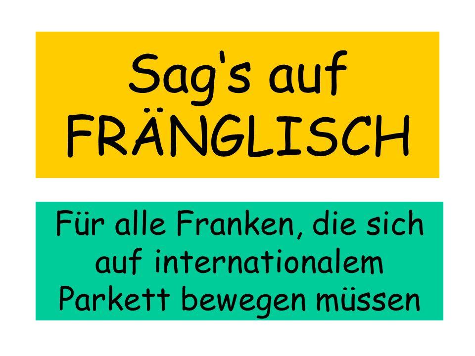 Sags auf FRÄNGLISCH Für alle Franken, die sich auf internationalem Parkett bewegen müssen