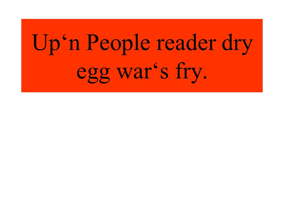 Upn People reader dry egg wars fry.