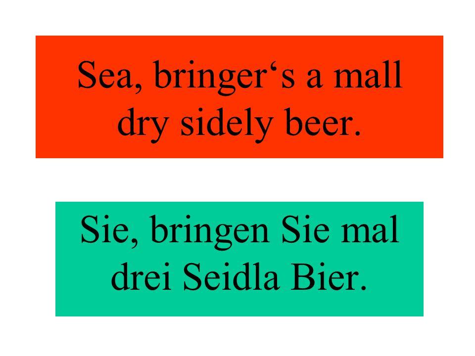 Sie, bringen Sie mal drei Seidla Bier.