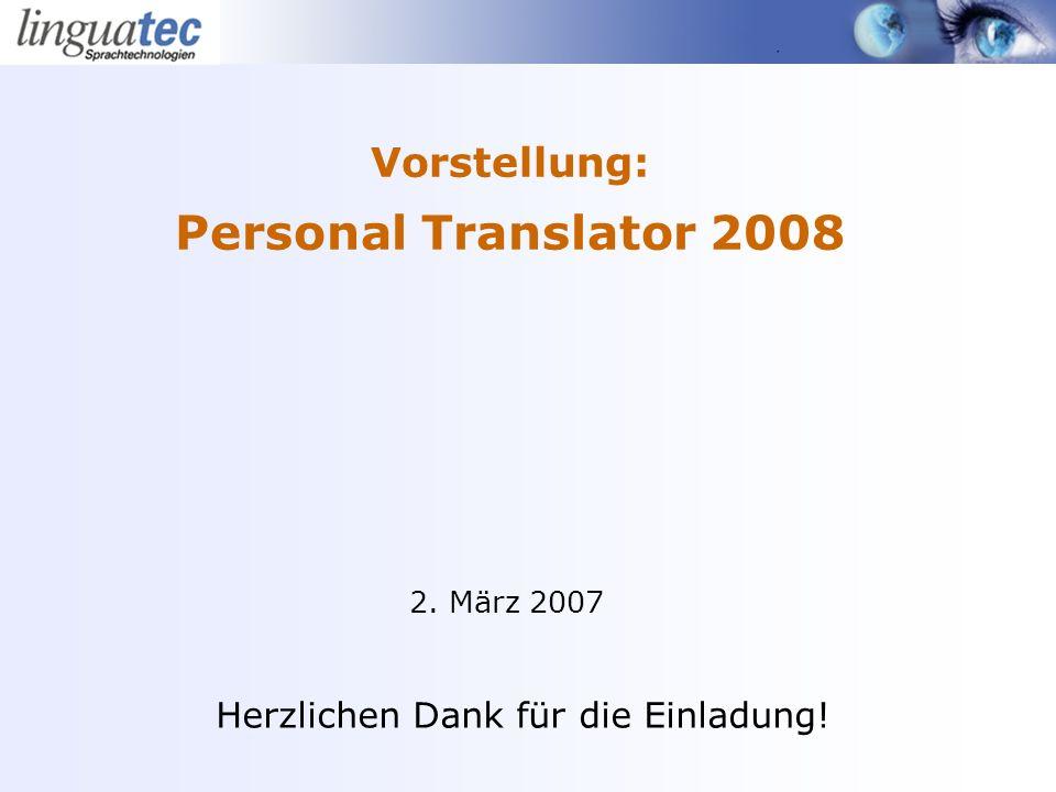 Vorstellung: Personal Translator 2008 2. März 2007 Herzlichen Dank für die Einladung!