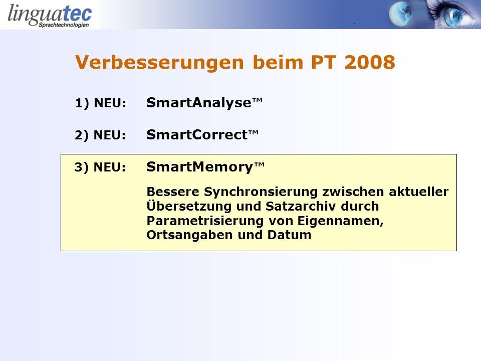 1) NEU: SmartAnalyse 2) NEU: SmartCorrect 3) NEU: SmartMemory Bessere Synchronsierung zwischen aktueller Übersetzung und Satzarchiv durch Parametrisierung von Eigennamen, Ortsangaben und Datum Verbesserungen beim PT 2008