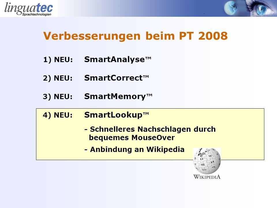 1) NEU: SmartAnalyse 2) NEU: SmartCorrect 3) NEU: SmartMemory 4) NEU: SmartLookup - Schnelleres Nachschlagen durch bequemes MouseOver - Anbindung an Wikipedia Verbesserungen beim PT 2008