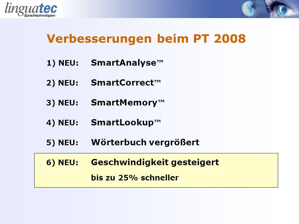 1) NEU: SmartAnalyse 2) NEU: SmartCorrect 3) NEU: SmartMemory 4) NEU: SmartLookup 5) NEU: Wörterbuch vergrößert 6) NEU: Geschwindigkeit gesteigert bis zu 25% schneller Verbesserungen beim PT 2008
