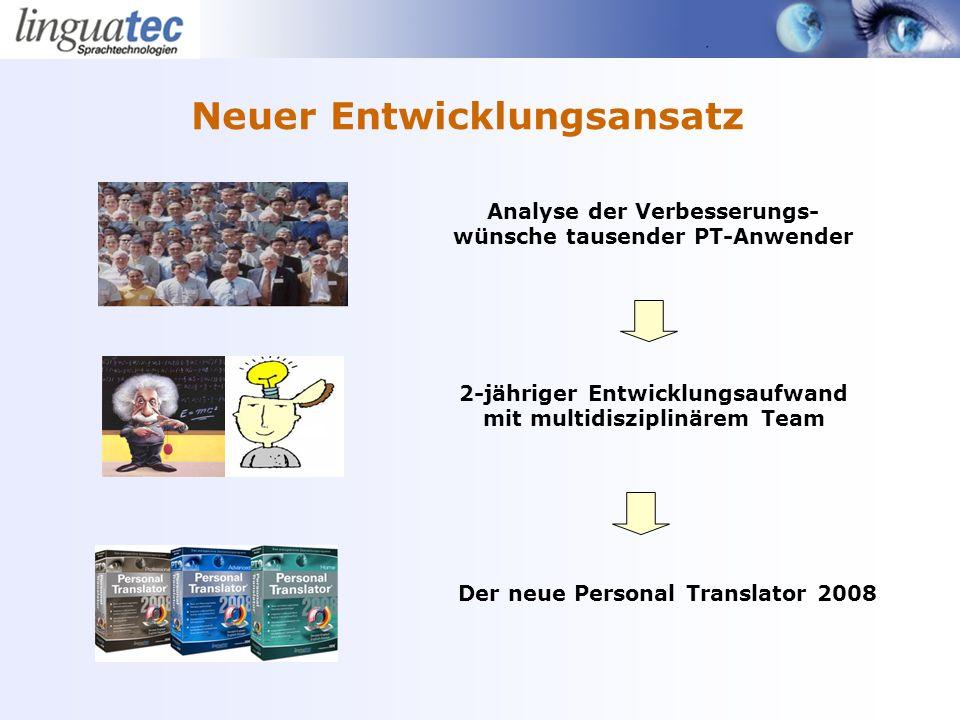 Neuer Entwicklungsansatz Analyse der Verbesserungs- wünsche tausender PT-Anwender 2-jähriger Entwicklungsaufwand mit multidisziplinärem Team Der neue Personal Translator 2008