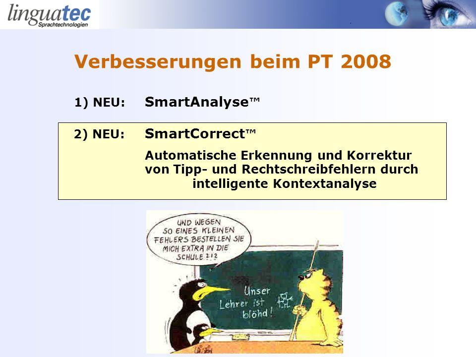 1) NEU: SmartAnalyse 2) NEU: SmartCorrect Automatische Erkennung und Korrektur von Tipp- und Rechtschreibfehlern durch intelligente Kontextanalyse Verbesserungen beim PT 2008