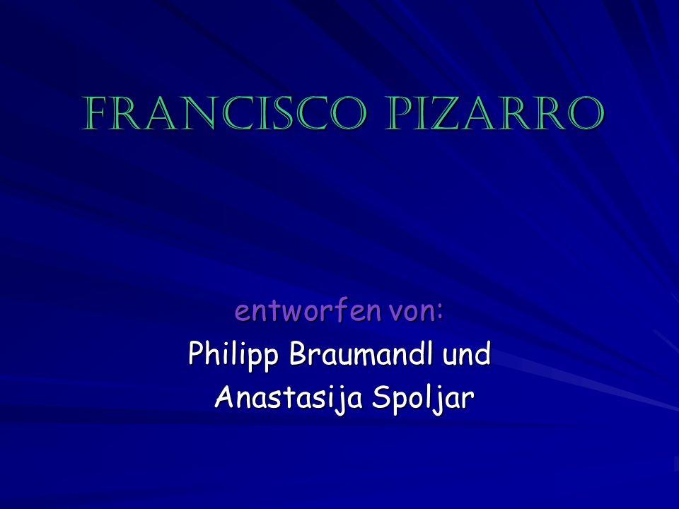 Francisco Pizarro entworfen von: Philipp Braumandl und Anastasija Spoljar Anastasija Spoljar