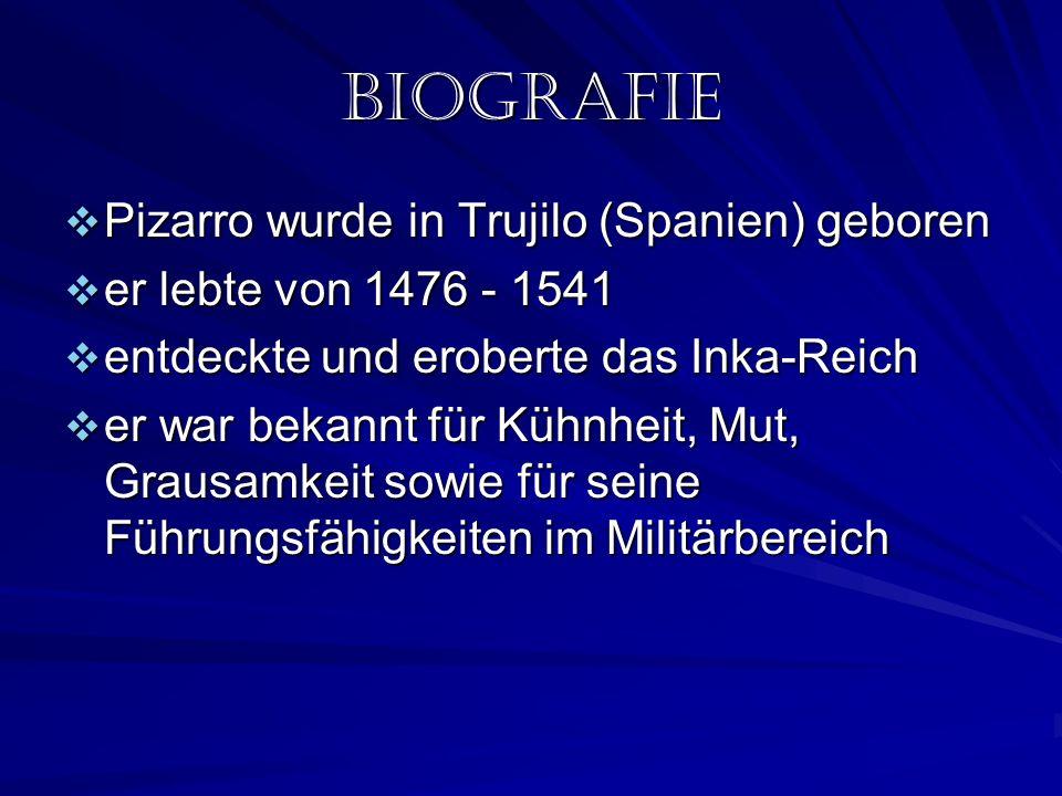 Biografie Pizarro wurde in Trujilo (Spanien) geboren Pizarro wurde in Trujilo (Spanien) geboren er lebte von 1476 - 1541 er lebte von 1476 - 1541 entd