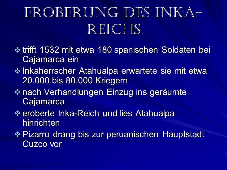 Eroberung des inka- reichs trifft 1532 mit etwa 180 spanischen Soldaten bei Cajamarca ein trifft 1532 mit etwa 180 spanischen Soldaten bei Cajamarca e