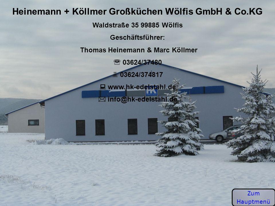 Heinemann + Köllmer Großküchen Wölfis GmbH & Co.KG Waldstraße 35 99885 Wölfis Geschäftsführer: Thomas Heinemann & Marc Köllmer 03624/37480 03624/37481
