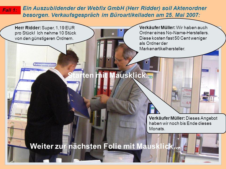Ein Auszubildender der Webfix GmbH (Herr Ridder) soll Aktenordner besorgen. Verkaufsgespräch im Büroartikelladen am 25. Mai 2007: Verkäufer Müller: Wi