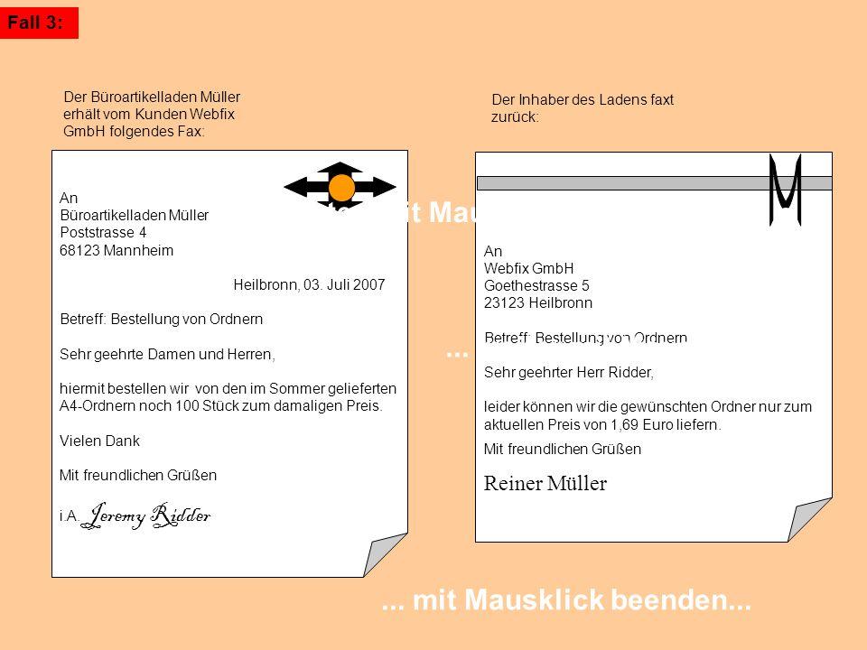 Der Büroartikelladen Müller erhält vom Kunden Webfix GmbH folgendes Fax: Der Inhaber des Ladens faxt zurück: An Webfix GmbH Goethestrasse 5 23123 Heil