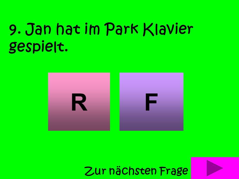 8. Jan und Ilse sind in den Park gegangen. RF Zur nächsten Frage