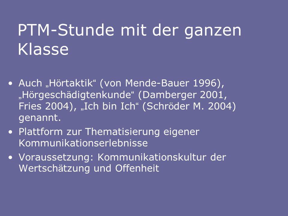 PTM-Stunde mit der ganzen Klasse Auch H ö rtaktik (von Mende-Bauer 1996), H ö rgesch ä digtenkunde (Damberger 2001, Fries 2004), Ich bin Ich (Schr ö der M.