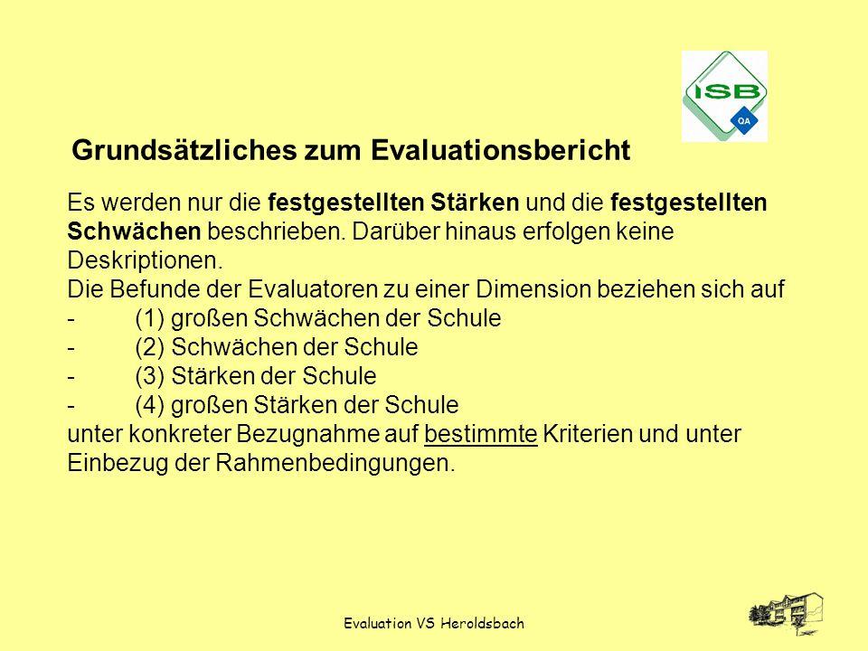 Evaluation VS Heroldsbach Grundsätzliches zum Evaluationsbericht Es werden nur die festgestellten Stärken und die festgestellten Schwächen beschrieben
