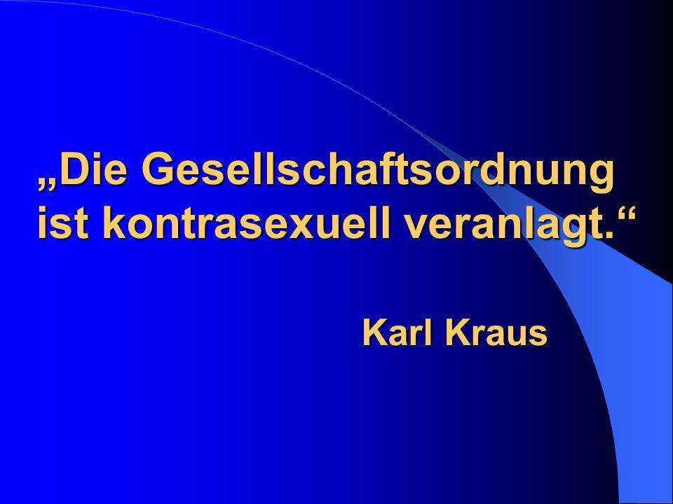 Die Gesellschaftsordnung ist kontrasexuell veranlagt. Karl Kraus