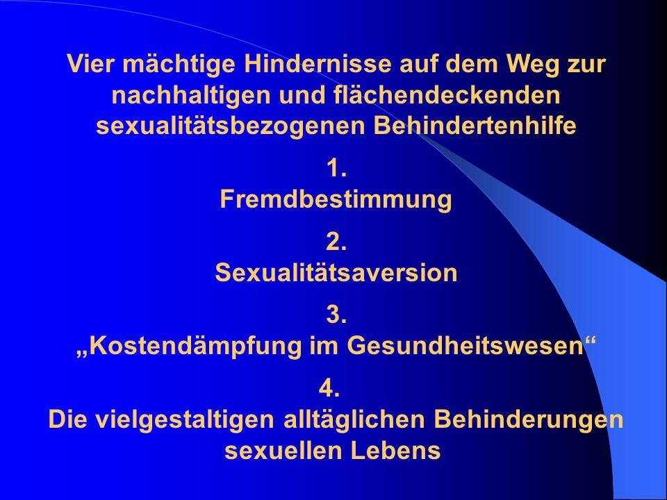 Vier mächtige Hindernisse auf dem Weg zur nachhaltigen und flächendeckenden sexualitätsbezogenen Behindertenhilfe 1.