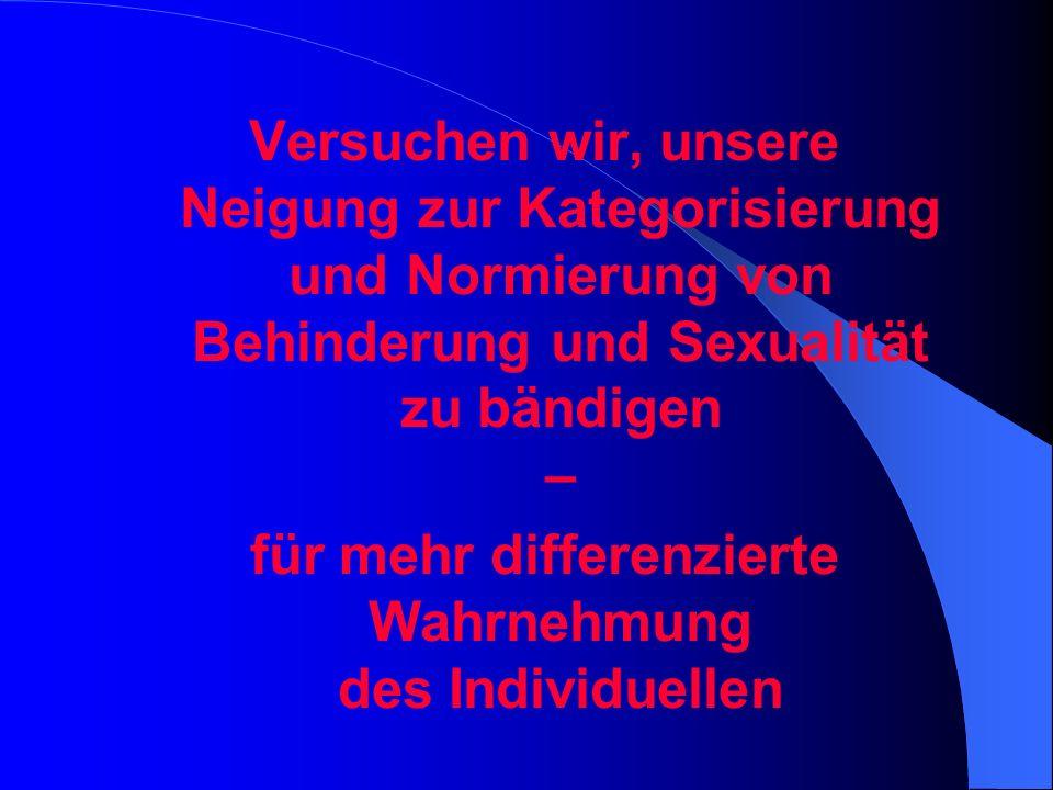Versuchen wir, unsere Neigung zur Kategorisierung und Normierung von Behinderung und Sexualität zu bändigen – für mehr differenzierte Wahrnehmung des Individuellen