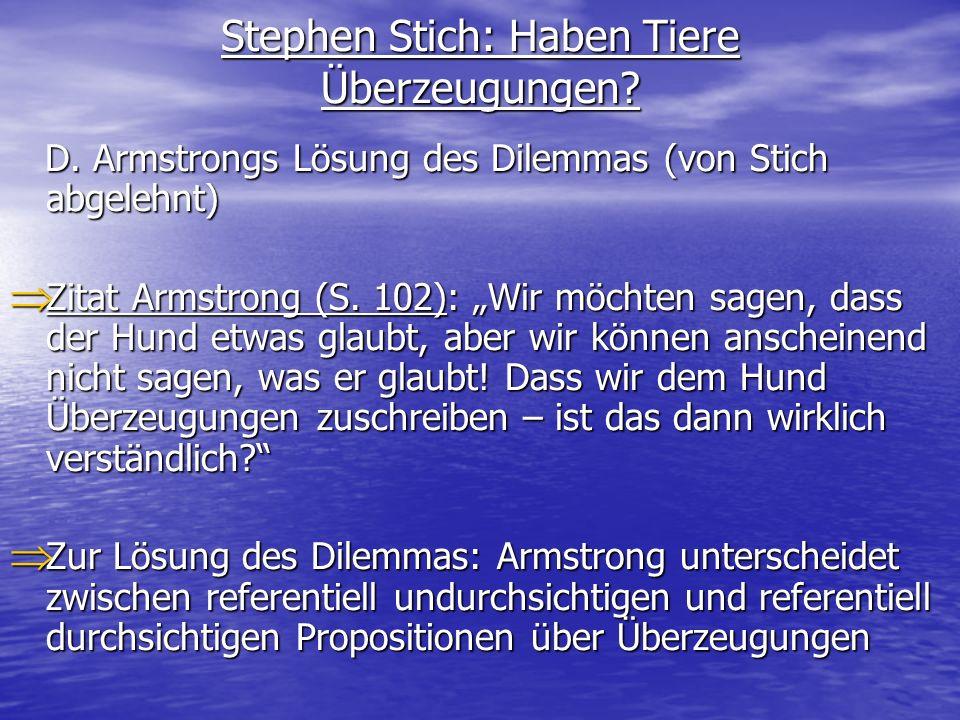 Stephen Stich: Haben Tiere Überzeugungen? D. Armstrongs Lösung des Dilemmas (von Stich abgelehnt) D. Armstrongs Lösung des Dilemmas (von Stich abgeleh