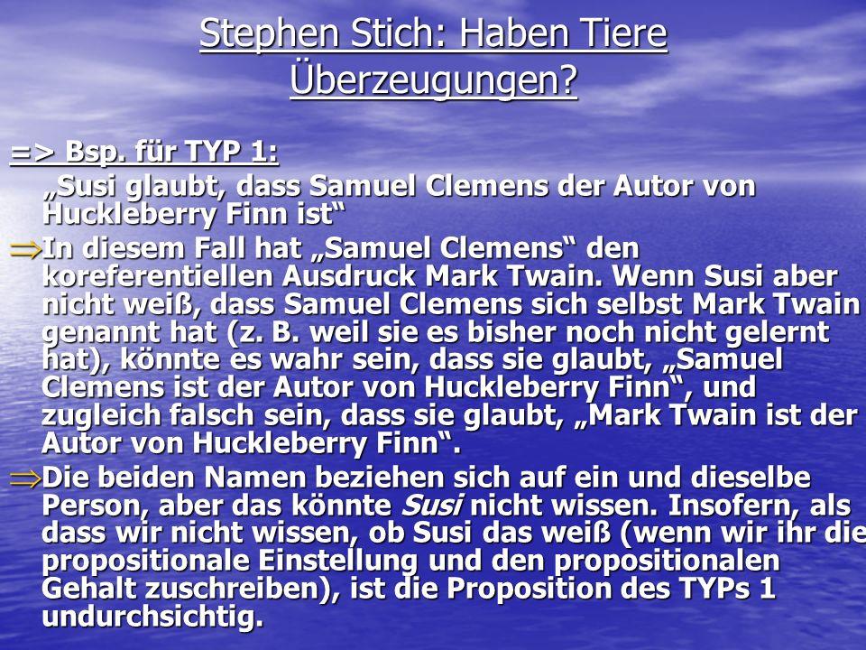 Stephen Stich: Haben Tiere Überzeugungen? => Bsp. für TYP 1: Susi glaubt, dass Samuel Clemens der Autor von Huckleberry Finn ist Susi glaubt, dass Sam