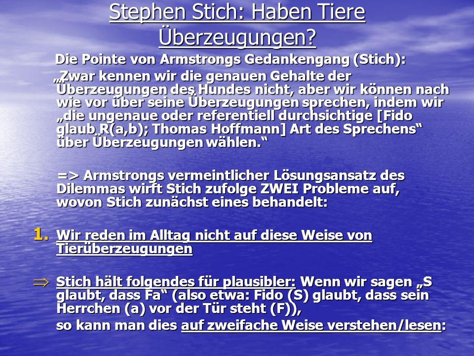 Stephen Stich: Haben Tiere Überzeugungen? Die Pointe von Armstrongs Gedankengang (Stich): Die Pointe von Armstrongs Gedankengang (Stich): Zwar kennen