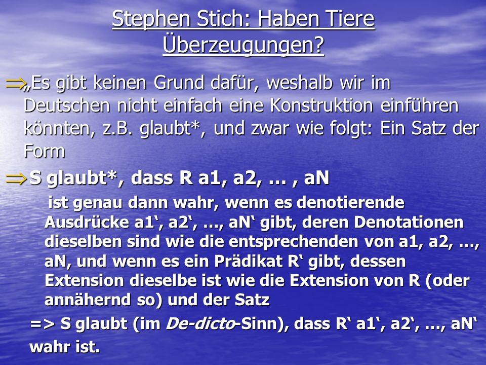 Stephen Stich: Haben Tiere Überzeugungen? Es gibt keinen Grund dafür, weshalb wir im Deutschen nicht einfach eine Konstruktion einführen könnten, z.B.
