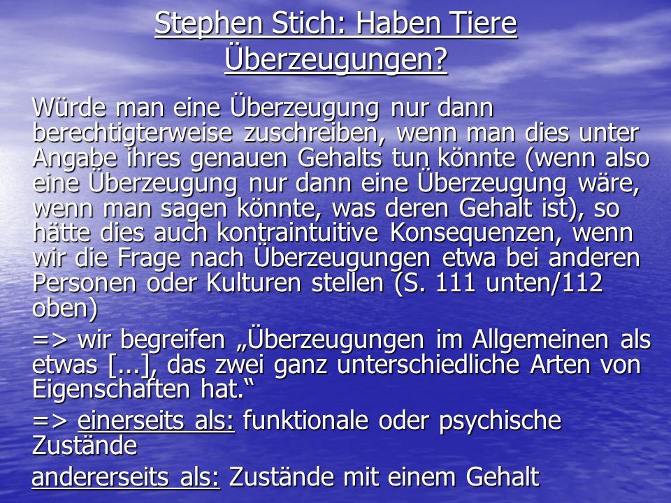 Stephen Stich: Haben Tiere Überzeugungen? Würde man eine Überzeugung nur dann berechtigterweise zuschreiben, wenn man dies unter Angabe ihres genauen