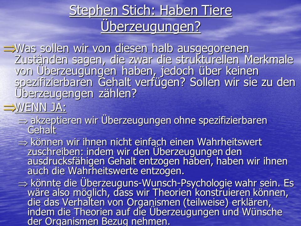 Stephen Stich: Haben Tiere Überzeugungen? Was sollen wir von diesen halb ausgegorenen Zuständen sagen, die zwar die strukturellen Merkmale von Überzeu