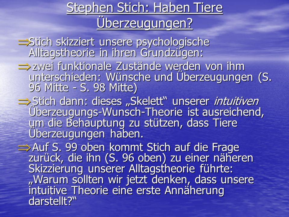 Stephen Stich: Haben Tiere Überzeugungen? Stich skizziert unsere psychologische Alltagstheorie in ihren Grundzügen: Stich skizziert unsere psychologis