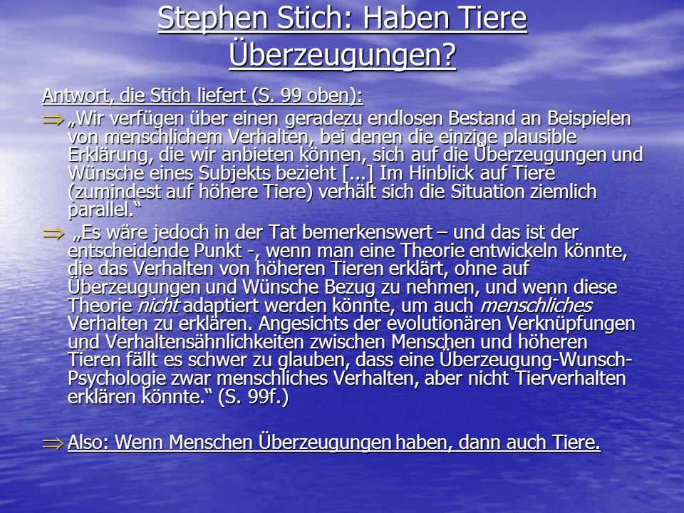 Stephen Stich: Haben Tiere Überzeugungen? Antwort, die Stich liefert (S. 99 oben): Wir verfügen über einen geradezu endlosen Bestand an Beispielen von