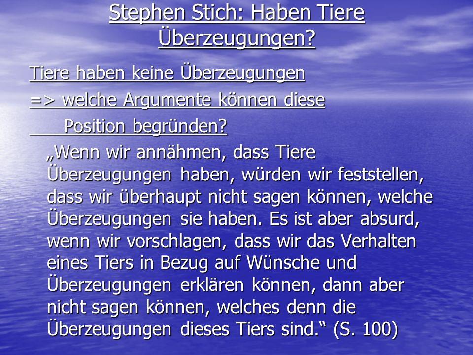 Stephen Stich: Haben Tiere Überzeugungen? Tiere haben keine Überzeugungen => welche Argumente können diese Position begründen? Position begründen? Wen