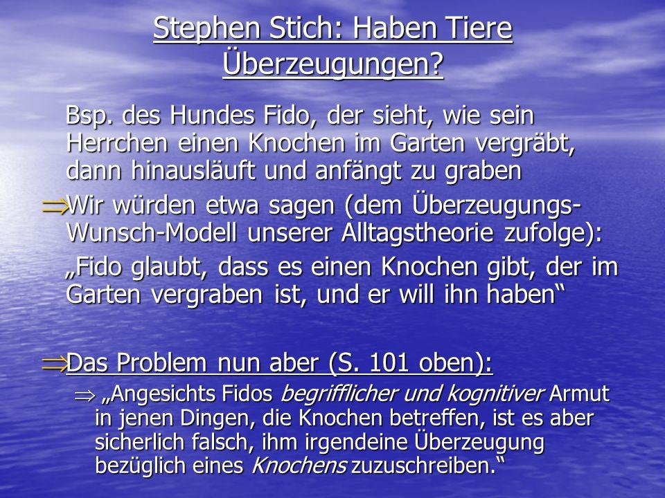 Stephen Stich: Haben Tiere Überzeugungen? Bsp. des Hundes Fido, der sieht, wie sein Herrchen einen Knochen im Garten vergräbt, dann hinausläuft und an