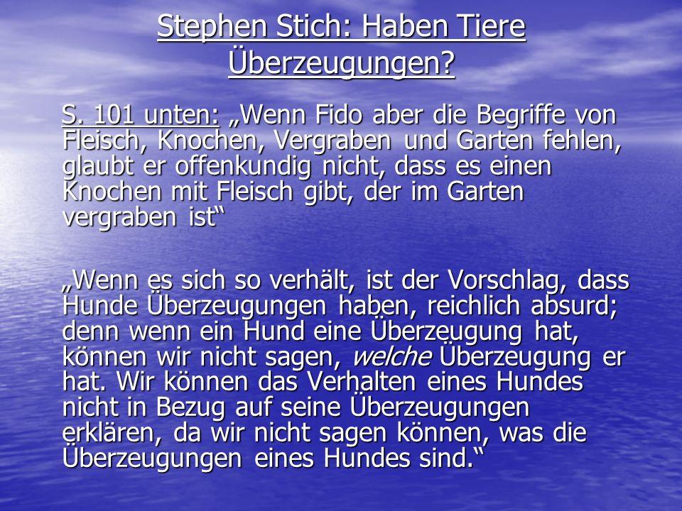 Stephen Stich: Haben Tiere Überzeugungen? S. 101 unten: Wenn Fido aber die Begriffe von Fleisch, Knochen, Vergraben und Garten fehlen, glaubt er offen