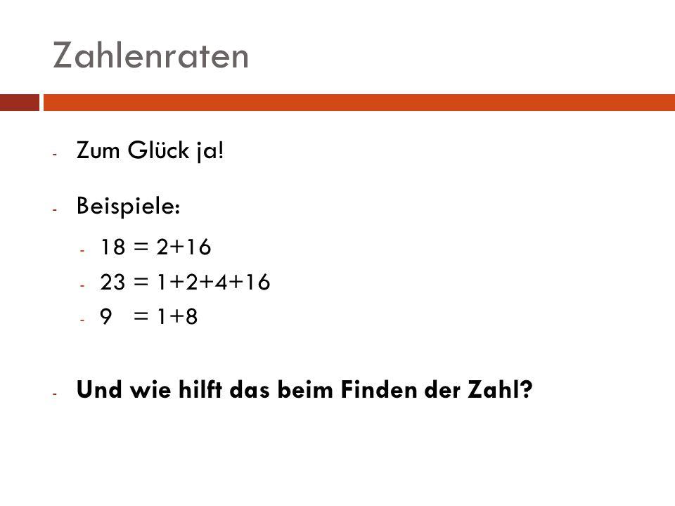 Zahlenraten - Zum Glück ja! - Beispiele: - 18 = 2+16 - 23 = 1+2+4+16 - 9 = 1+8 - Und wie hilft das beim Finden der Zahl?