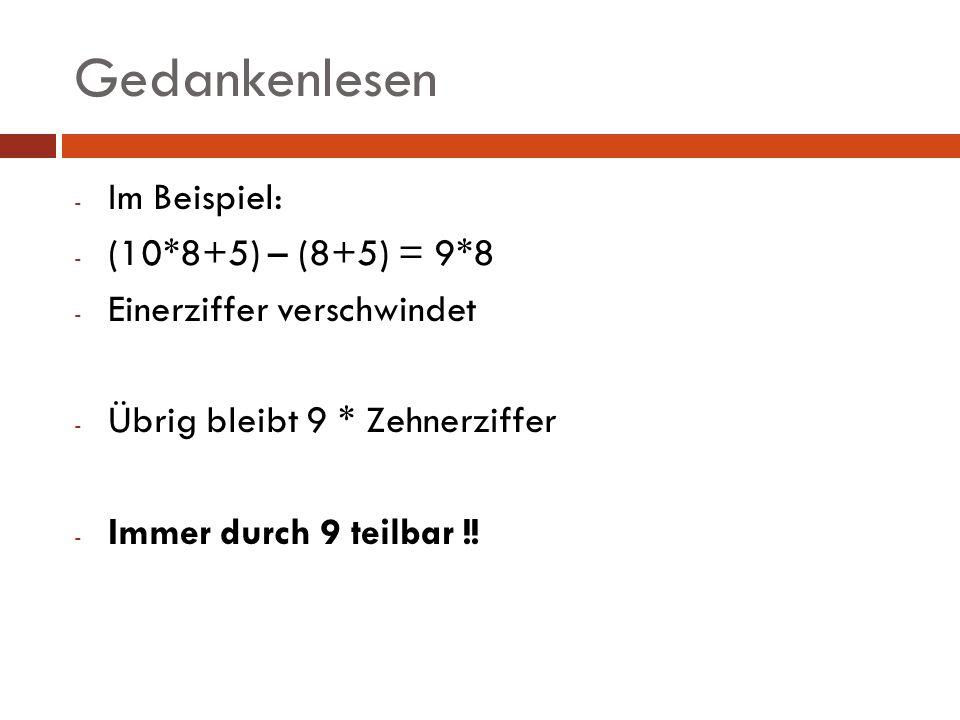 Gedankenlesen - Im Beispiel: - (10*8+5) – (8+5) = 9*8 - Einerziffer verschwindet - Übrig bleibt 9 * Zehnerziffer - Immer durch 9 teilbar !!