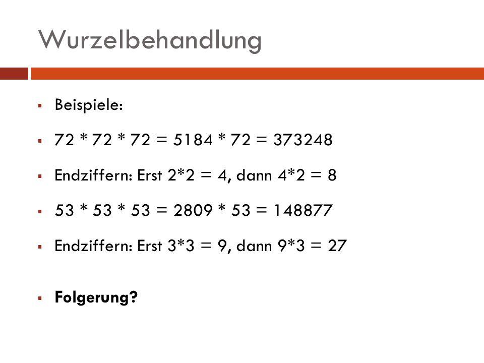 Beispiele: 72 * 72 * 72 = 5184 * 72 = 373248 Endziffern: Erst 2*2 = 4, dann 4*2 = 8 53 * 53 * 53 = 2809 * 53 = 148877 Endziffern: Erst 3*3 = 9, dann 9
