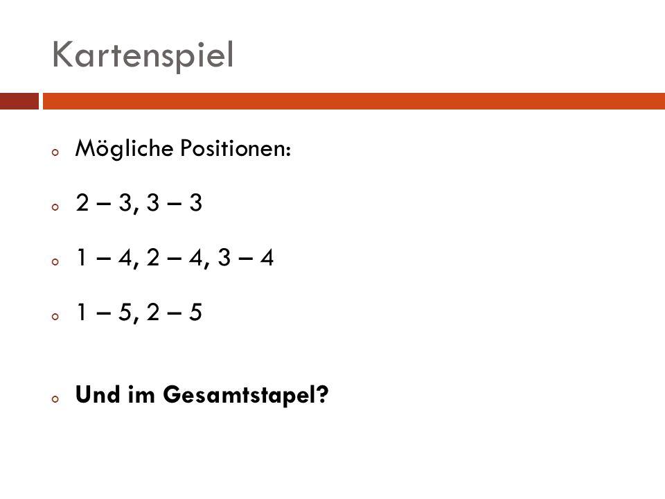 o Mögliche Positionen: o 2 – 3, 3 – 3 o 1 – 4, 2 – 4, 3 – 4 o 1 – 5, 2 – 5 o Und im Gesamtstapel?