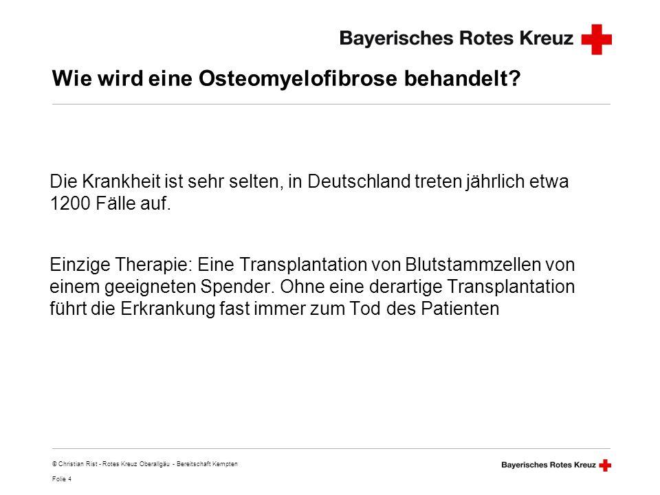 Folie 5 © Christian Rist - Rotes Kreuz Oberallgäu - Bereitschaft Kempten Er ist daran erkrankt: Jürgen Simion,22 Jahre alt, aus Kempten, Leiter der Jugendarbeit und Bereitschaftsmitglied beim BRK Kreisverband Oberallgäu hat im Frühsommer 2006 die niederschmetternde Diagnose erhalten, dass er unter OMF leidet.