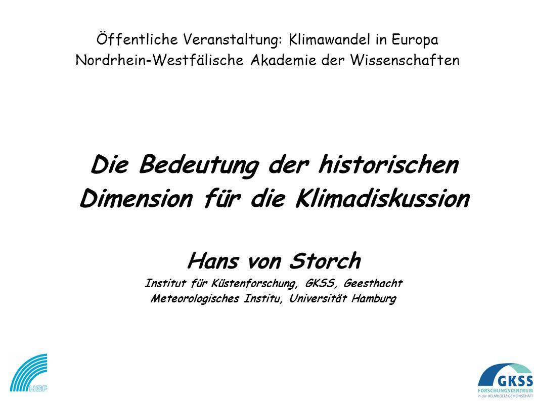 Öffentliche Veranstaltung: Klimawandel in Europa Nordrhein-Westfälische Akademie der Wissenschaften Die Bedeutung der historischen Dimension für die K