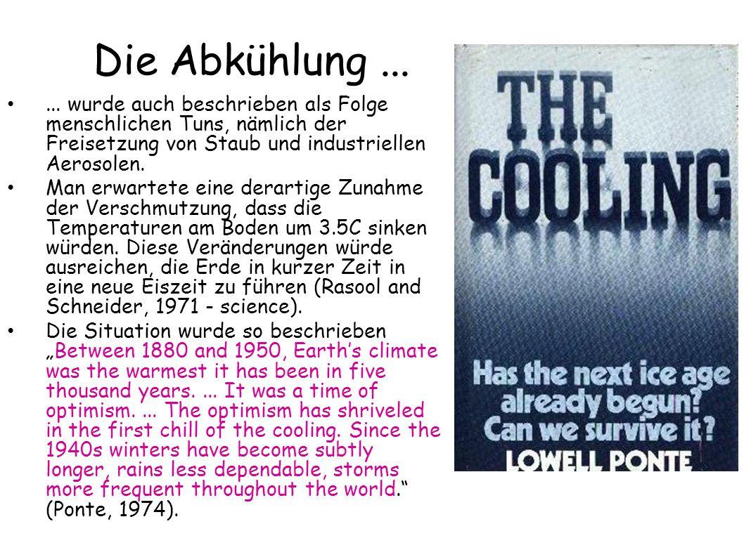 Die Abkühlung...... wurde auch beschrieben als Folge menschlichen Tuns, nämlich der Freisetzung von Staub und industriellen Aerosolen. Man erwartete e