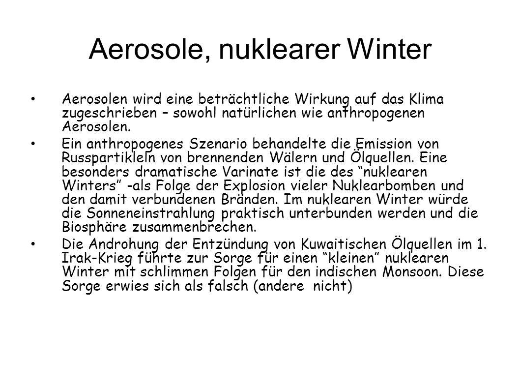 Aerosole, nuklearer Winter Aerosolen wird eine beträchtliche Wirkung auf das Klima zugeschrieben – sowohl natürlichen wie anthropogenen Aerosolen. Ein