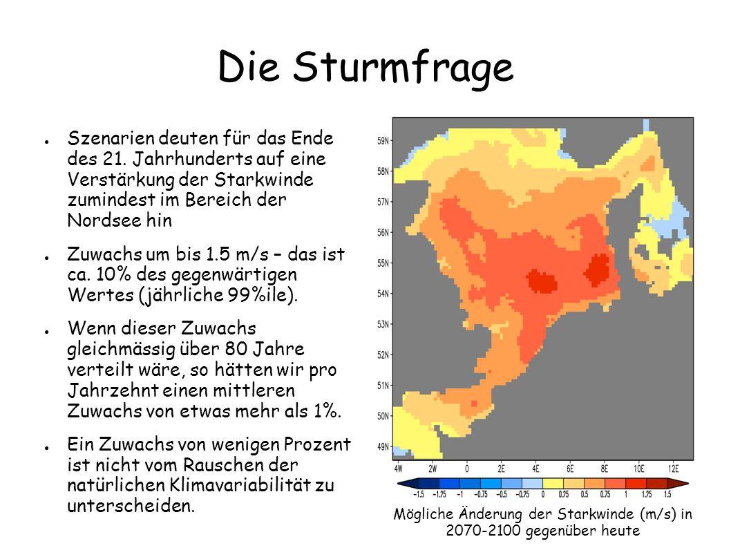 Die Sturmfrage Szenarien deuten für das Ende des 21. Jahrhunderts auf eine Verstärkung der Starkwinde zumindest im Bereich der Nordsee hin Zuwachs um