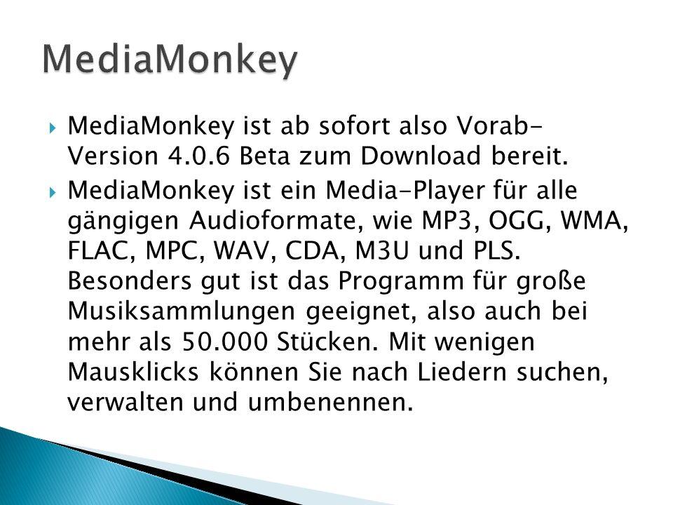 MediaMonkey ist ab sofort also Vorab- Version 4.0.6 Beta zum Download bereit.