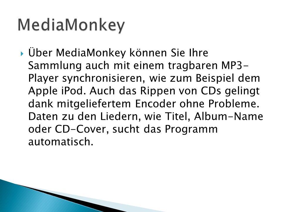 Über MediaMonkey können Sie Ihre Sammlung auch mit einem tragbaren MP3- Player synchronisieren, wie zum Beispiel dem Apple iPod.