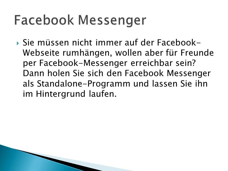 Sie müssen nicht immer auf der Facebook- Webseite rumhängen, wollen aber für Freunde per Facebook-Messenger erreichbar sein.