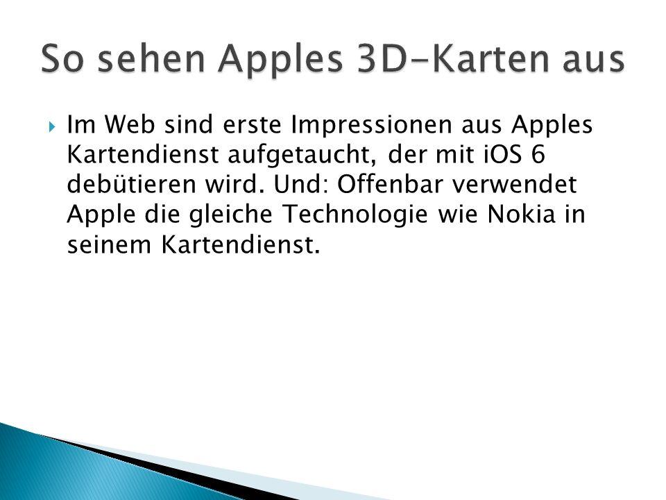 Im Web sind erste Impressionen aus Apples Kartendienst aufgetaucht, der mit iOS 6 debütieren wird.