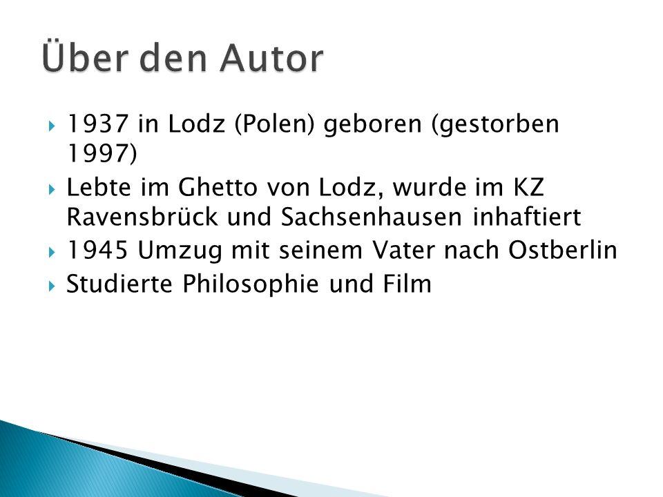 1937 in Lodz (Polen) geboren (gestorben 1997) Lebte im Ghetto von Lodz, wurde im KZ Ravensbrück und Sachsenhausen inhaftiert 1945 Umzug mit seinem Vater nach Ostberlin Studierte Philosophie und Film