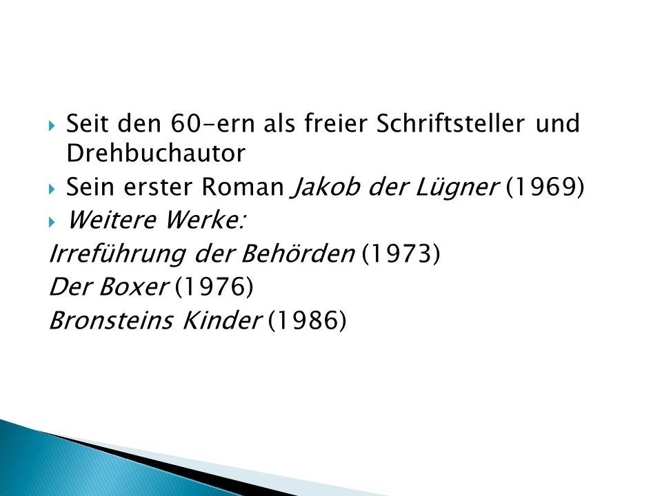 Seit den 60-ern als freier Schriftsteller und Drehbuchautor Sein erster Roman Jakob der Lügner (1969) Weitere Werke: Irreführung der Behörden (1973) Der Boxer (1976) Bronsteins Kinder (1986)
