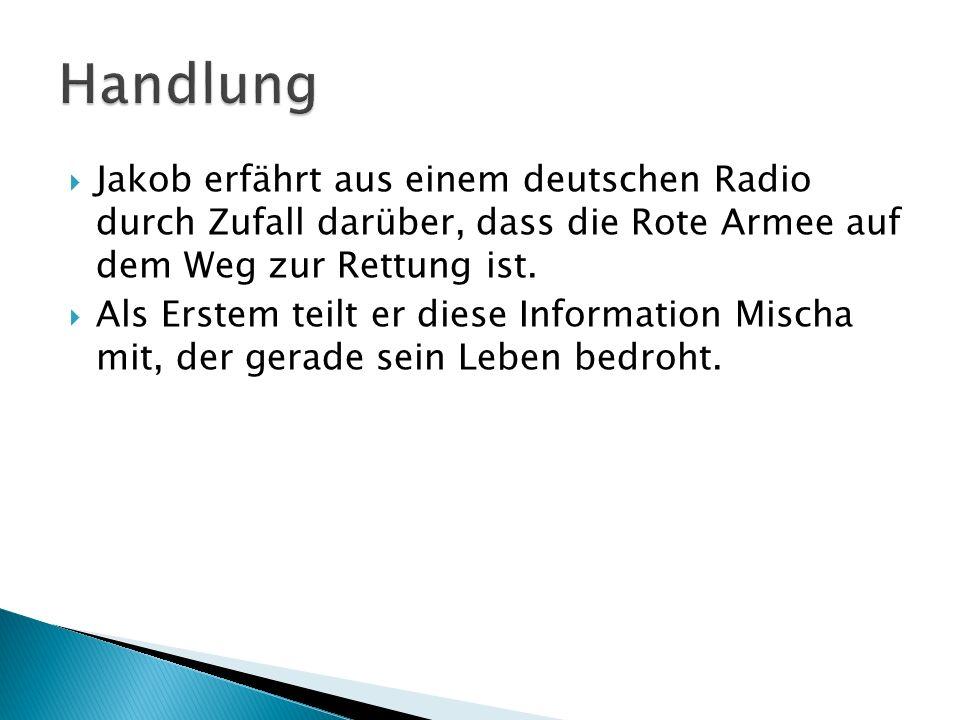 Jakob erfährt aus einem deutschen Radio durch Zufall darüber, dass die Rote Armee auf dem Weg zur Rettung ist. Als Erstem teilt er diese Information M