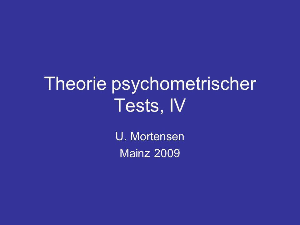 Theorie psychometrischer Tests, IV U. Mortensen Mainz 2009